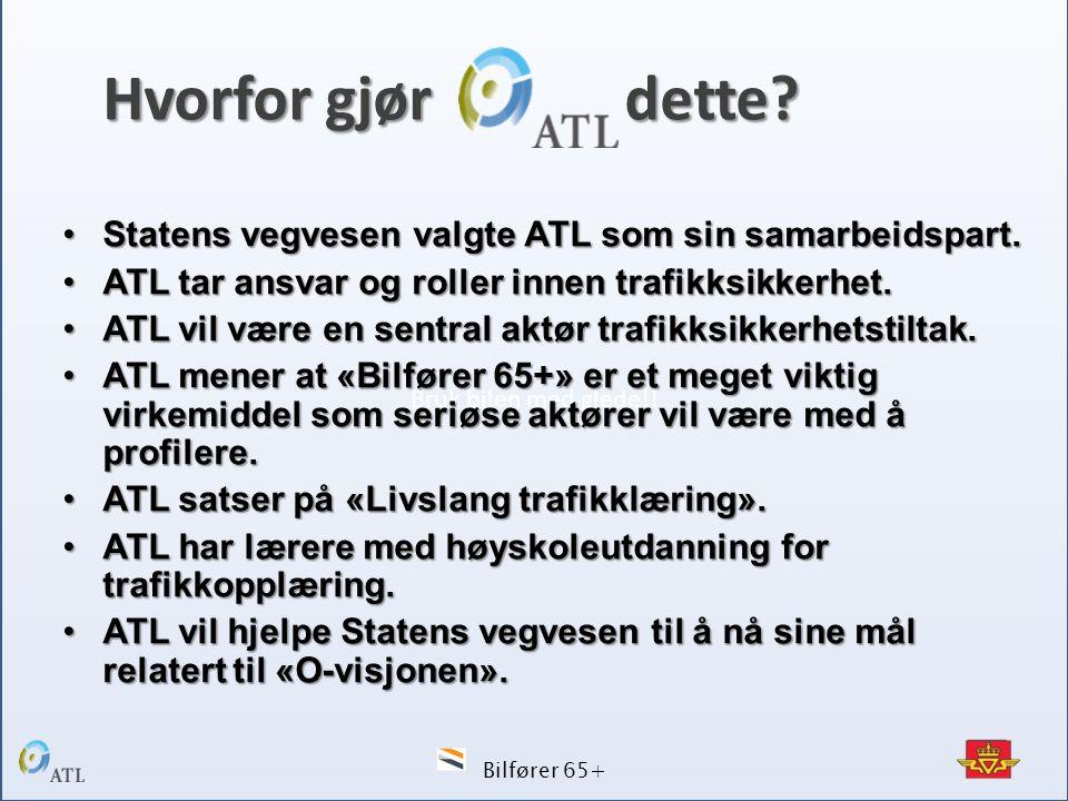Bruk bilen med glede!! Bilfører 65+ Hvorfor gjør dette? •Statens vegvesen valgte ATL som sin samarbeidspart. •ATL tar ansvar og roller innen trafikksi