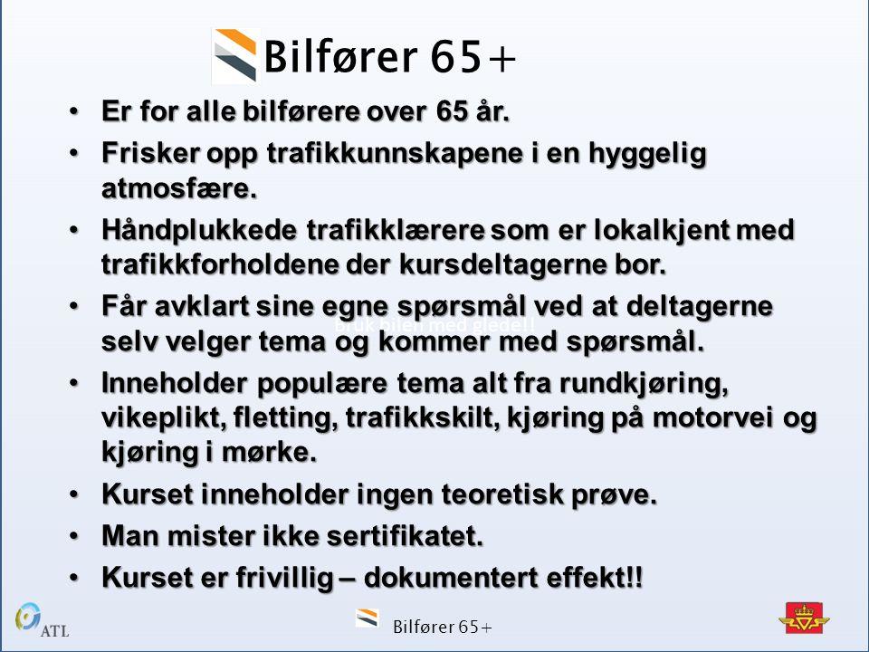 Bruk bilen med glede!! Bilfører 65+ •Er for alle bilførere over 65 år. •Frisker opp trafikkunnskapene i en hyggelig atmosfære. •Håndplukkede trafikklæ