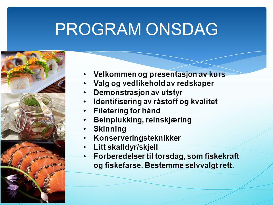 PROGRAM ONSDAG •Velkommen og presentasjon av kurs •Valg og vedlikehold av redskaper •Demonstrasjon av utstyr •Identifisering av råstoff og kvalitet •F