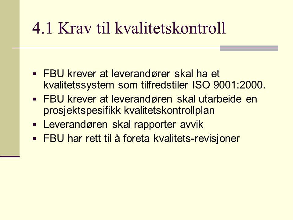 4.1 Krav til kvalitetskontroll  FBU krever at leverandører skal ha et kvalitetssystem som tilfredstiler ISO 9001:2000.  FBU krever at leverandøren s