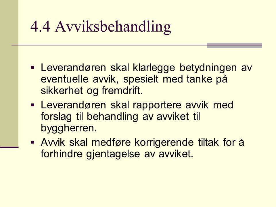 4.4 Avviksbehandling  Leverandøren skal klarlegge betydningen av eventuelle avvik, spesielt med tanke på sikkerhet og fremdrift.  Leverandøren skal