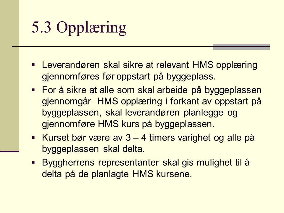5.3 Opplæring  Leverandøren skal sikre at relevant HMS opplæring gjennomføres før oppstart på byggeplass.  For å sikre at alle som skal arbeide på b