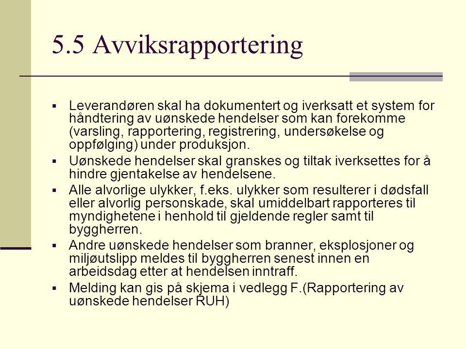 5.5 Avviksrapportering  Leverandøren skal ha dokumentert og iverksatt et system for håndtering av uønskede hendelser som kan forekomme (varsling, rap