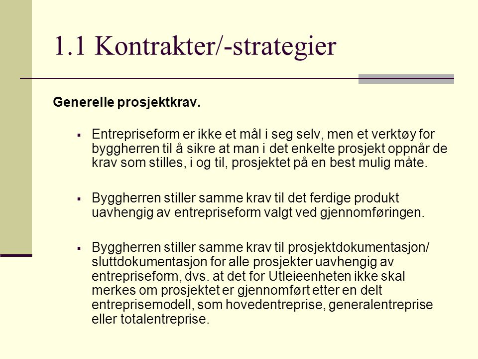 1.1 Kontrakter/-strategier Generelle prosjektkrav.  Entrepriseform er ikke et mål i seg selv, men et verktøy for byggherren til å sikre at man i det