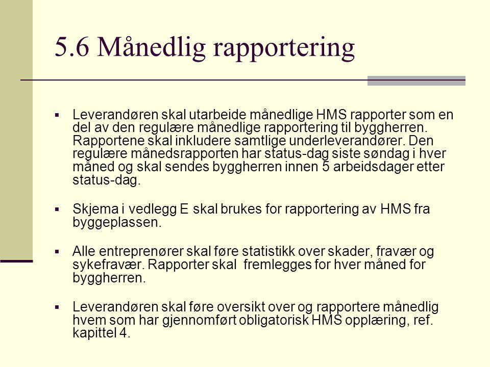 5.6 Månedlig rapportering  Leverandøren skal utarbeide månedlige HMS rapporter som en del av den regulære månedlige rapportering til byggherren. Rapp