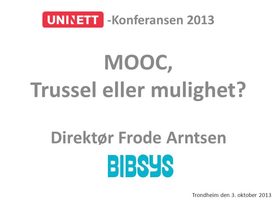 Trondheim den 3. oktober 2013 MOOC, Trussel eller mulighet.