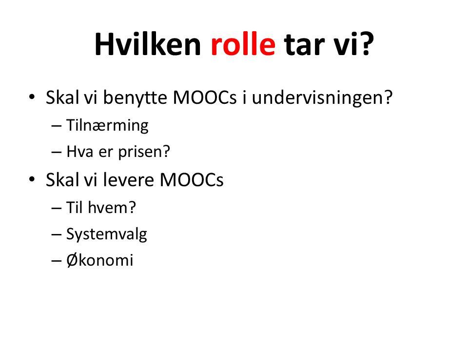 Hvilken rolle tar vi. • Skal vi benytte MOOCs i undervisningen.
