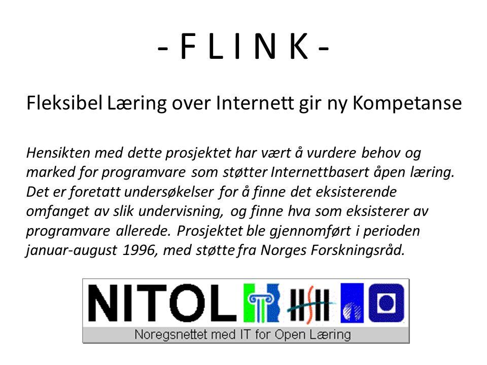 - F L I N K - Fleksibel Læring over Internett gir ny Kompetanse Hensikten med dette prosjektet har vært å vurdere behov og marked for programvare som støtter Internettbasert åpen læring.