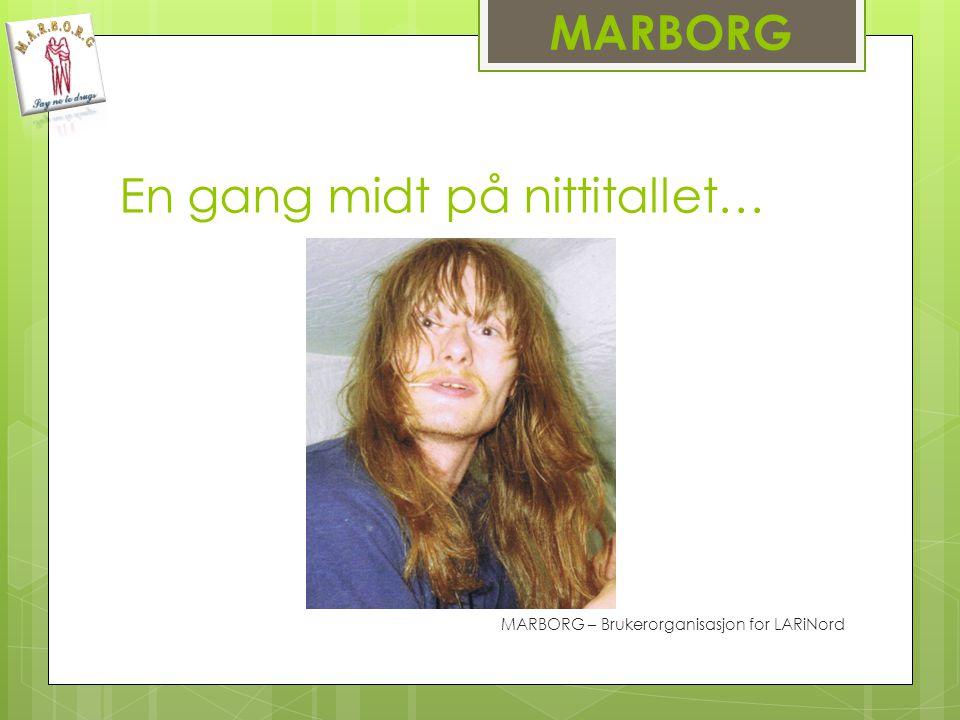 MARBORG En gang midt på nittitallet… MARBORG – Brukerorganisasjon for LARiNord