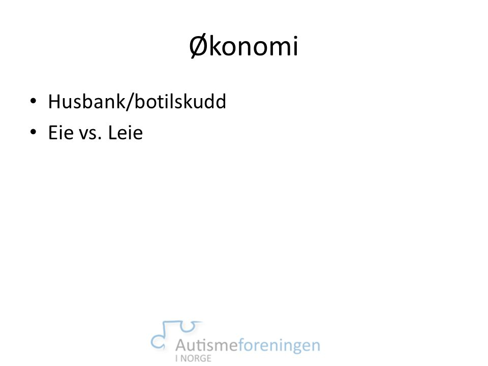 Økonomi • Husbank/botilskudd • Eie vs. Leie