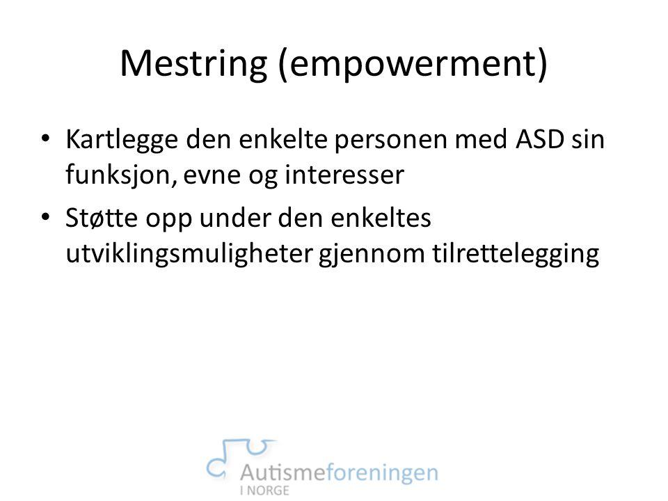 Mestring (empowerment) • Kartlegge den enkelte personen med ASD sin funksjon, evne og interesser • Støtte opp under den enkeltes utviklingsmuligheter