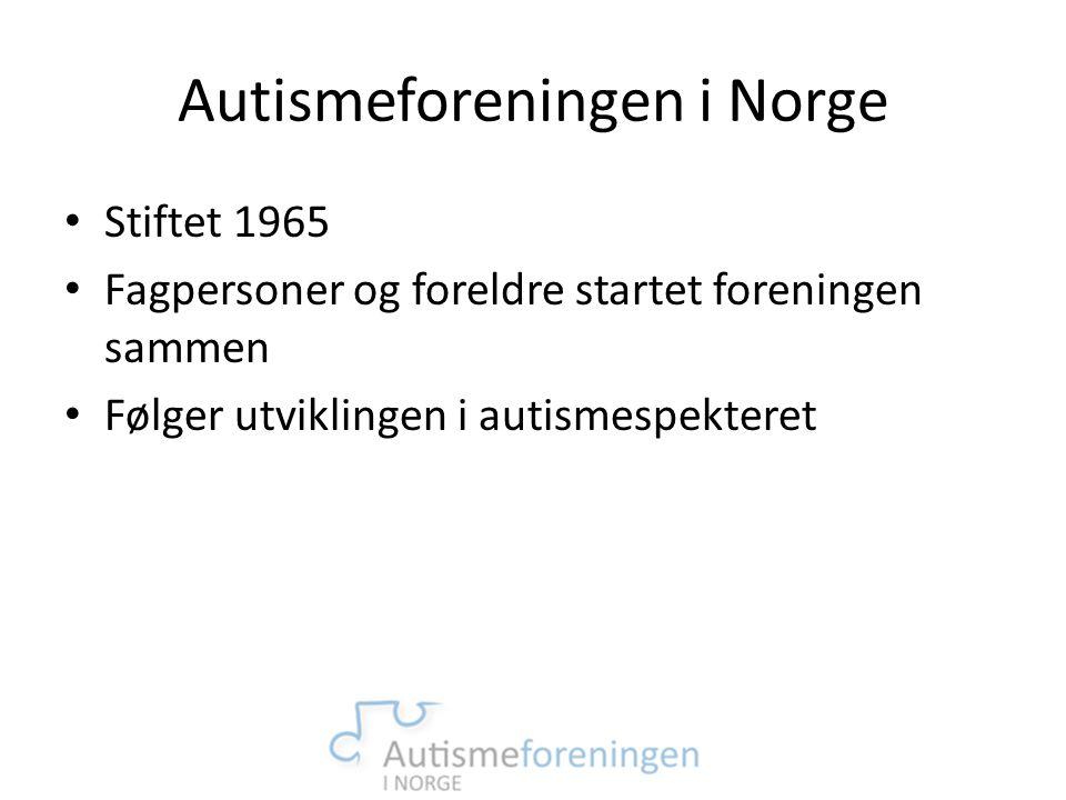 Autismeforeningen i Norge • Stiftet 1965 • Fagpersoner og foreldre startet foreningen sammen • Følger utviklingen i autismespekteret