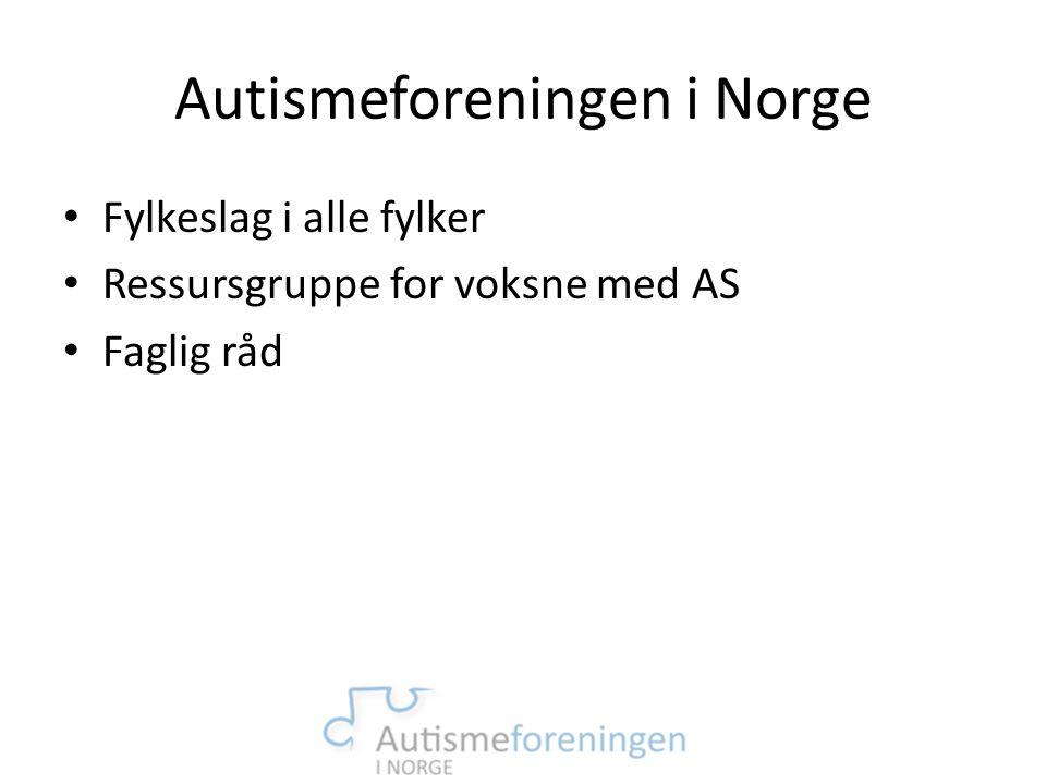 Autismeforeningen i Norge • Fylkeslag i alle fylker • Ressursgruppe for voksne med AS • Faglig råd