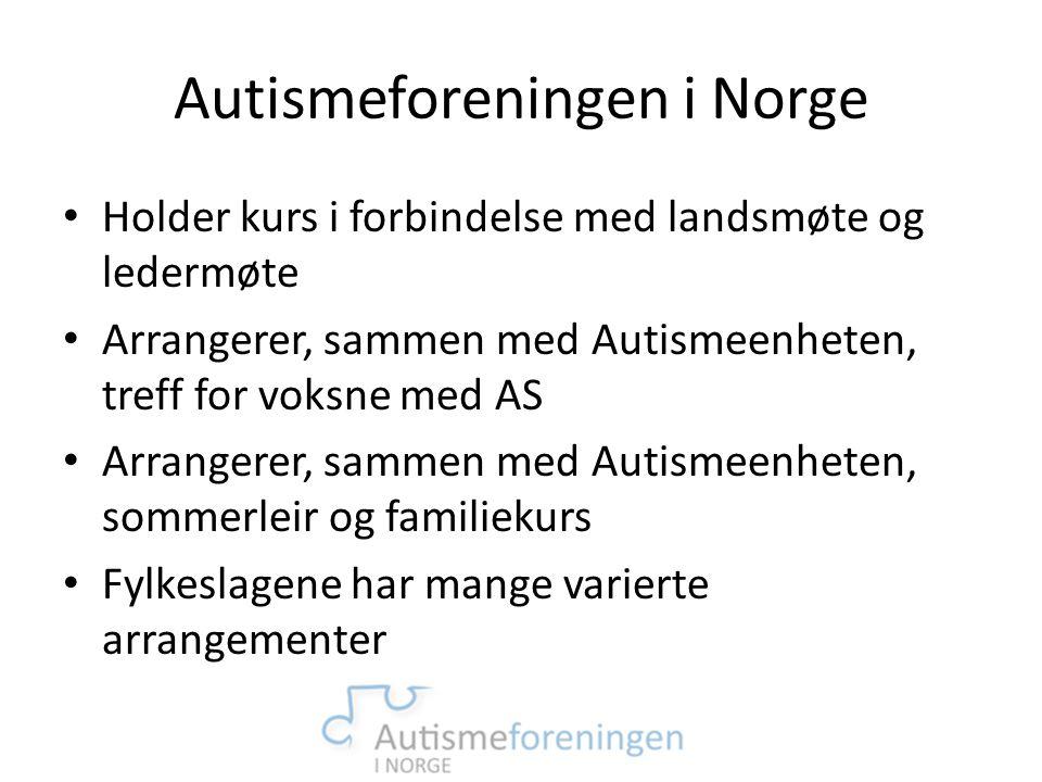 Autismeforeningen i Norge • Holder kurs i forbindelse med landsmøte og ledermøte • Arrangerer, sammen med Autismeenheten, treff for voksne med AS • Ar