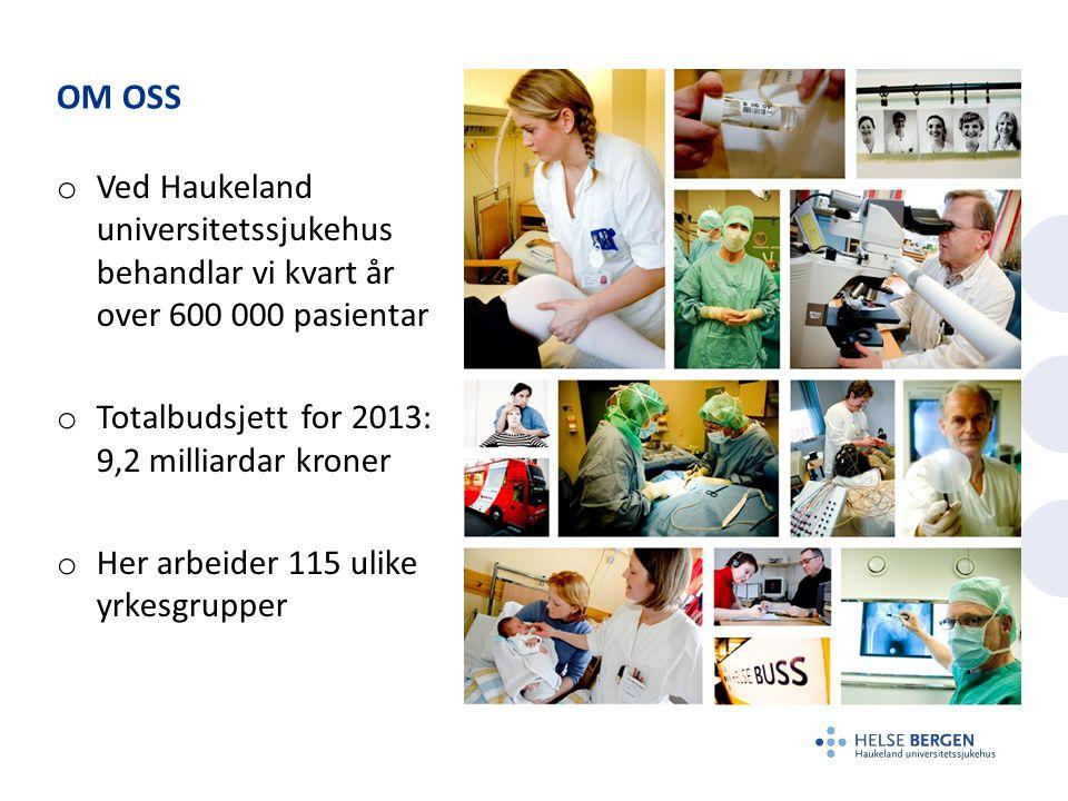 OM OSS o Ved Haukeland universitetssjukehus behandlar vi kvart år over 600 000 pasientar o Totalbudsjett for 2013: 9,2 milliardar kroner o Her arbeider 115 ulike yrkesgrupper