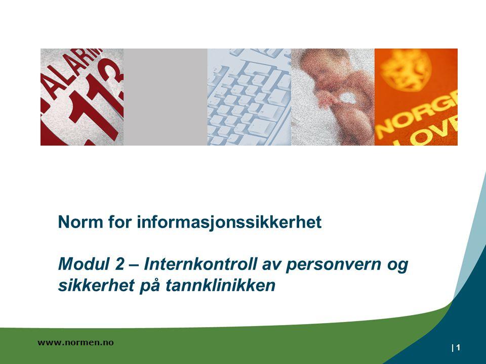 www.normen.no | 1 Norm for informasjonssikkerhet Modul 2 – Internkontroll av personvern og sikkerhet på tannklinikken
