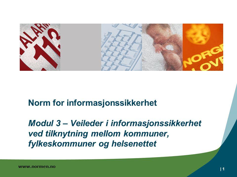 www.normen.no | 1 Norm for informasjonssikkerhet Modul 3 – Veileder i informasjonssikkerhet ved tilknytning mellom kommuner, fylkeskommuner og helsene