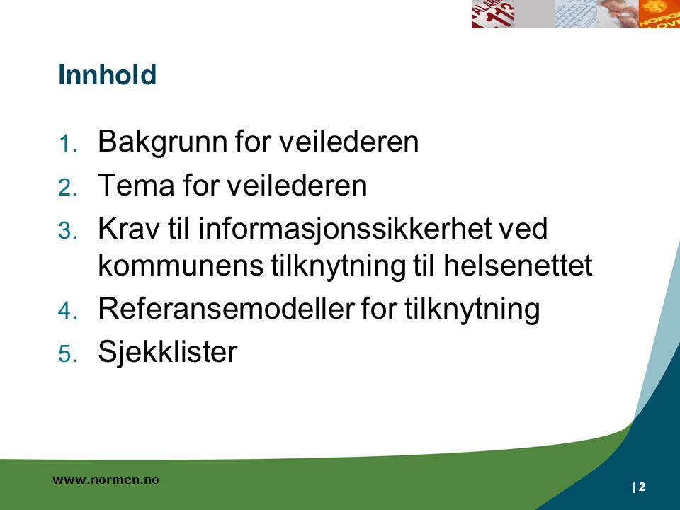 www.normen.no | 2 Innhold 1. Bakgrunn for veilederen 2. Tema for veilederen 3. Krav til informasjonssikkerhet ved kommunens tilknytning til helsenette