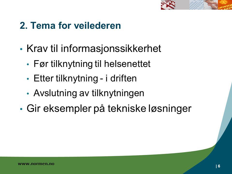 www.normen.no | 6 2. Tema for veilederen • Krav til informasjonssikkerhet • Før tilknytning til helsenettet • Etter tilknytning - i driften • Avslutni