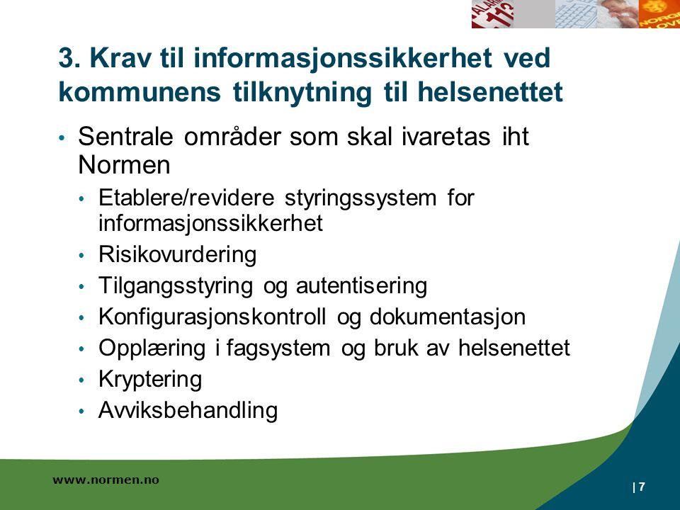 www.normen.no | 7 3. Krav til informasjonssikkerhet ved kommunens tilknytning til helsenettet • Sentrale områder som skal ivaretas iht Normen • Etable
