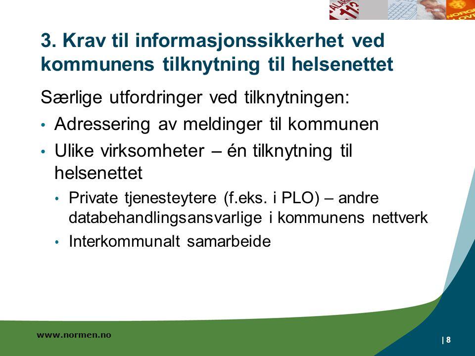 www.normen.no | 8 3. Krav til informasjonssikkerhet ved kommunens tilknytning til helsenettet Særlige utfordringer ved tilknytningen: • Adressering av