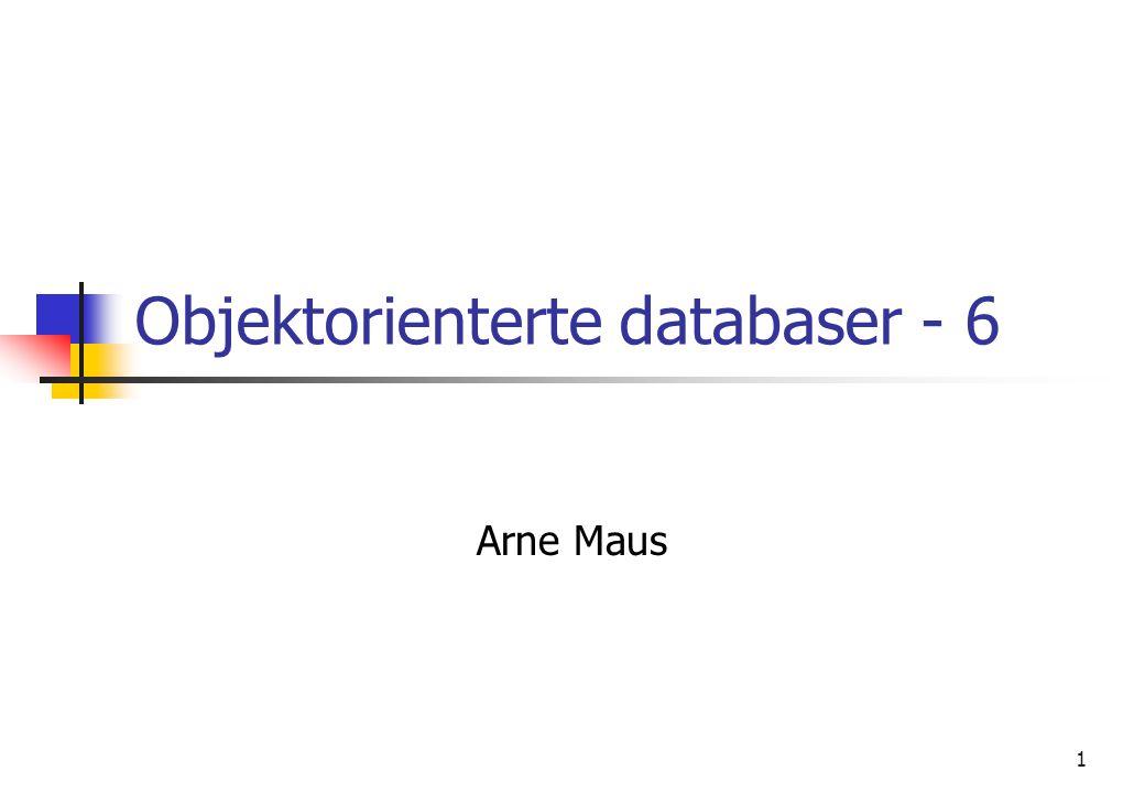 1 Objektorienterte databaser - 6 Arne Maus