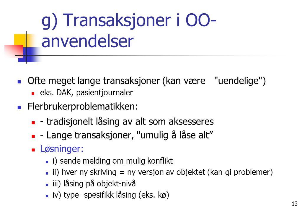 13 g) Transaksjoner i OO- anvendelser  Ofte meget lange transaksjoner (kan være uendelige )  eks.