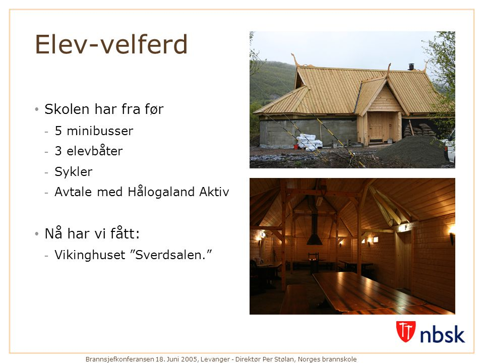 Brannsjefkonferansen 18. Juni 2005, Levanger - Direktør Per Stølan, Norges brannskole Elev-velferd • Skolen har fra før - 5 minibusser - 3 elevbåter -