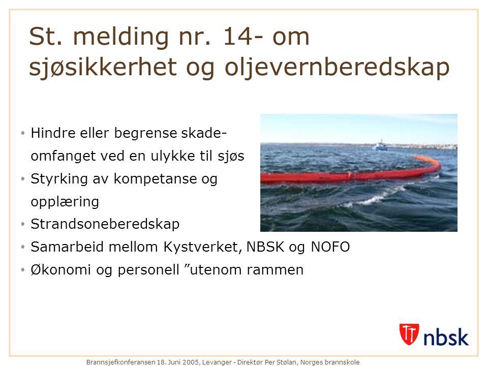 Brannsjefkonferansen 18. Juni 2005, Levanger - Direktør Per Stølan, Norges brannskole St. melding nr. 14- om sjøsikkerhet og oljevernberedskap • Hindr