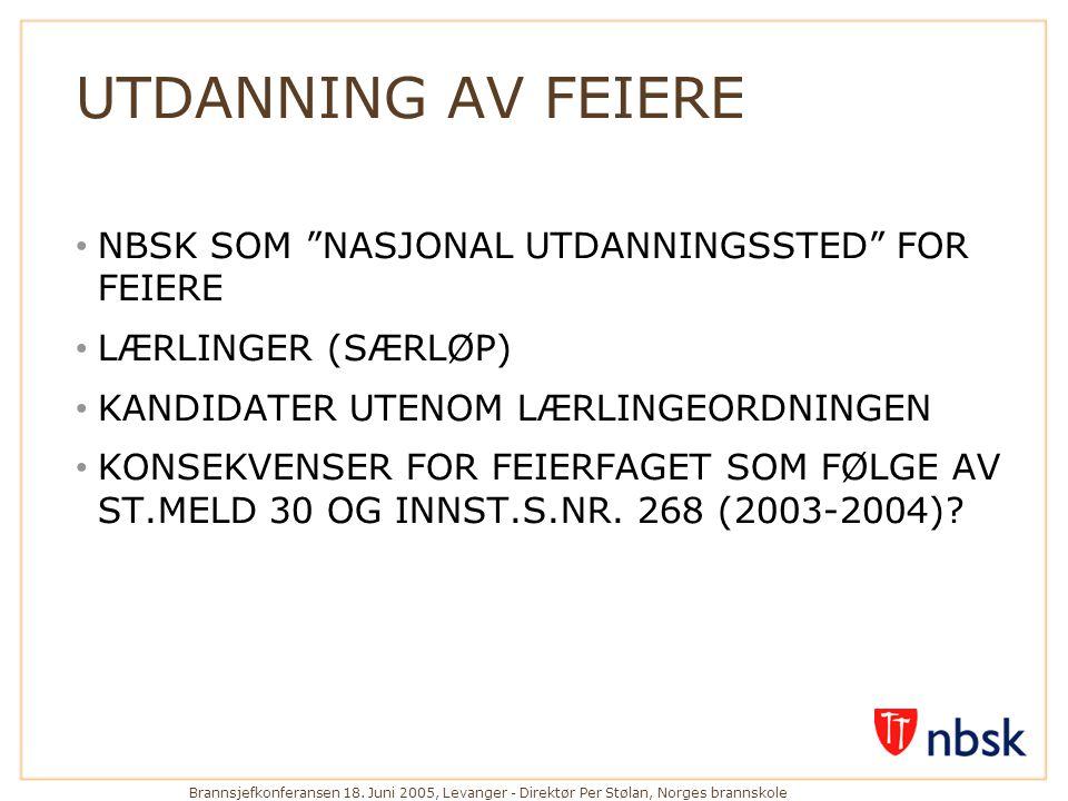 """Brannsjefkonferansen 18. Juni 2005, Levanger - Direktør Per Stølan, Norges brannskole UTDANNING AV FEIERE • NBSK SOM """"NASJONAL UTDANNINGSSTED"""" FOR FEI"""