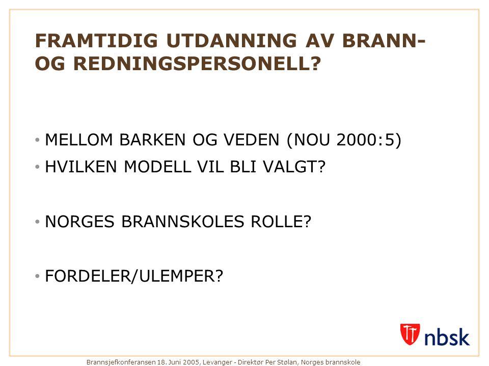 Brannsjefkonferansen 18. Juni 2005, Levanger - Direktør Per Stølan, Norges brannskole FRAMTIDIG UTDANNING AV BRANN- OG REDNINGSPERSONELL? • MELLOM BAR