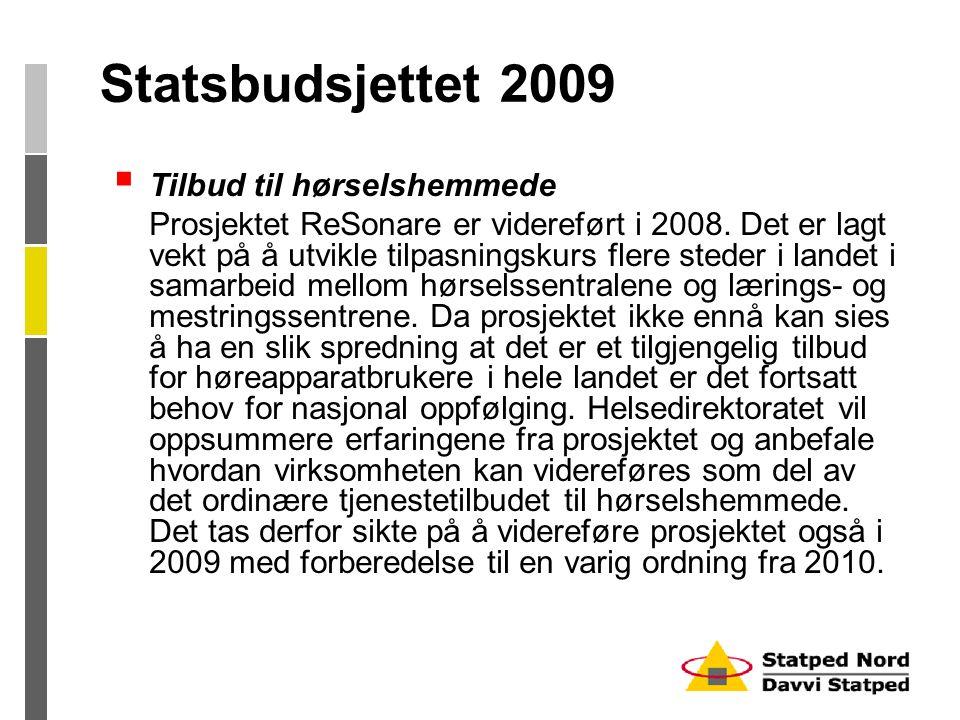 Statsbudsjettet 2009  Tilbud til hørselshemmede Prosjektet ReSonare er videreført i 2008.