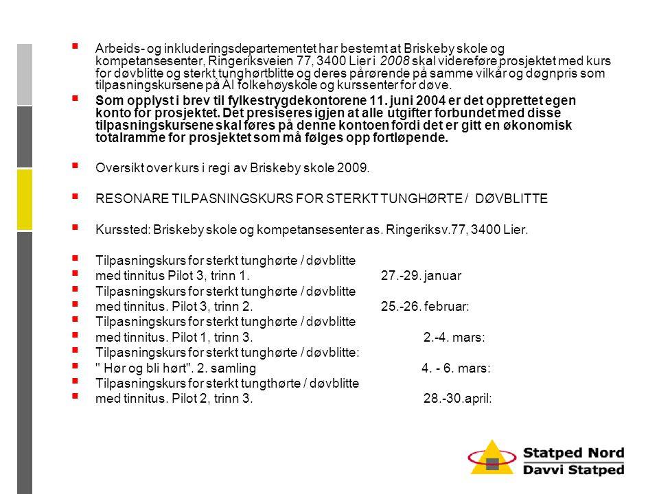  Arbeids- og inkluderingsdepartementet har bestemt at Briskeby skole og kompetansesenter, Ringeriksveien 77, 3400 Lier i 2008 skal videreføre prosjek