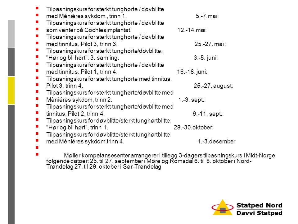  Tilpasningskurs for sterkt tunghørte / døvblitte  med Ménières sykdom., trinn 1. 5.-7.mai:  Tilpasningskurs for sterkt tunghørte / døvblitte  som