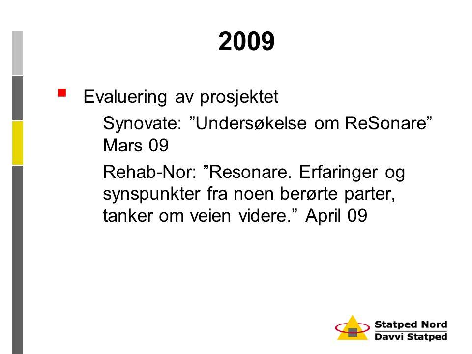 """2009  Evaluering av prosjektet Synovate: """"Undersøkelse om ReSonare"""" Mars 09 Rehab-Nor: """"Resonare. Erfaringer og synspunkter fra noen berørte parter,"""
