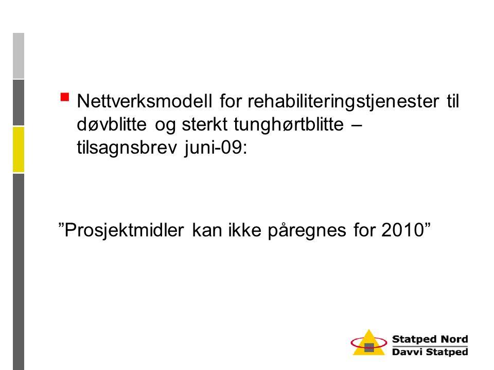  Nettverksmodell for rehabiliteringstjenester til døvblitte og sterkt tunghørtblitte – tilsagnsbrev juni-09: Prosjektmidler kan ikke påregnes for 2010