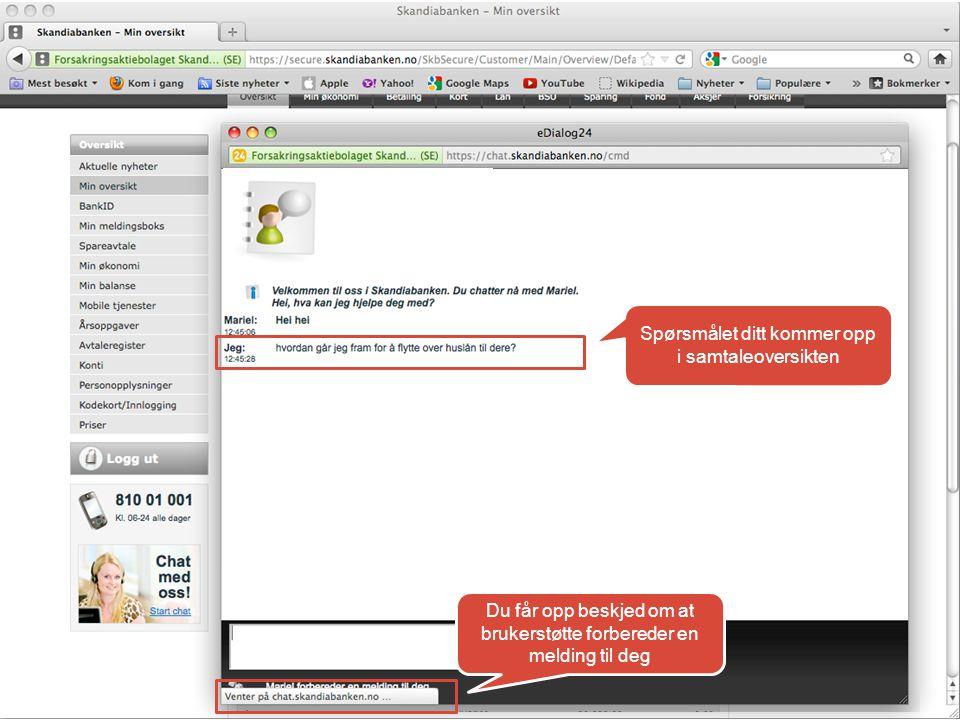 <<<<<<<<<<<< < Spørsmålet ditt kommer opp i samtaleoversikten Du får opp beskjed om at brukerstøtte forbereder en melding til deg