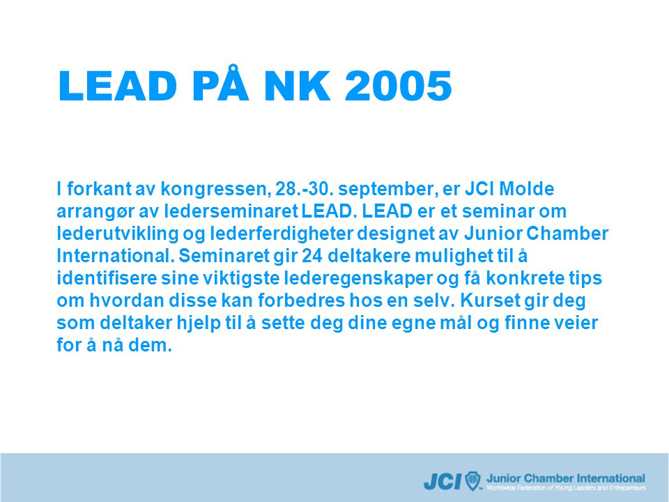 I LEAD arbeider man særlig med The Hand of the JCI Leader som kort består av fem roller: MANAGER: seeks to administrate the necessary resources, coordinate actions, control, and report and assure the quality of the processes, goods and services.