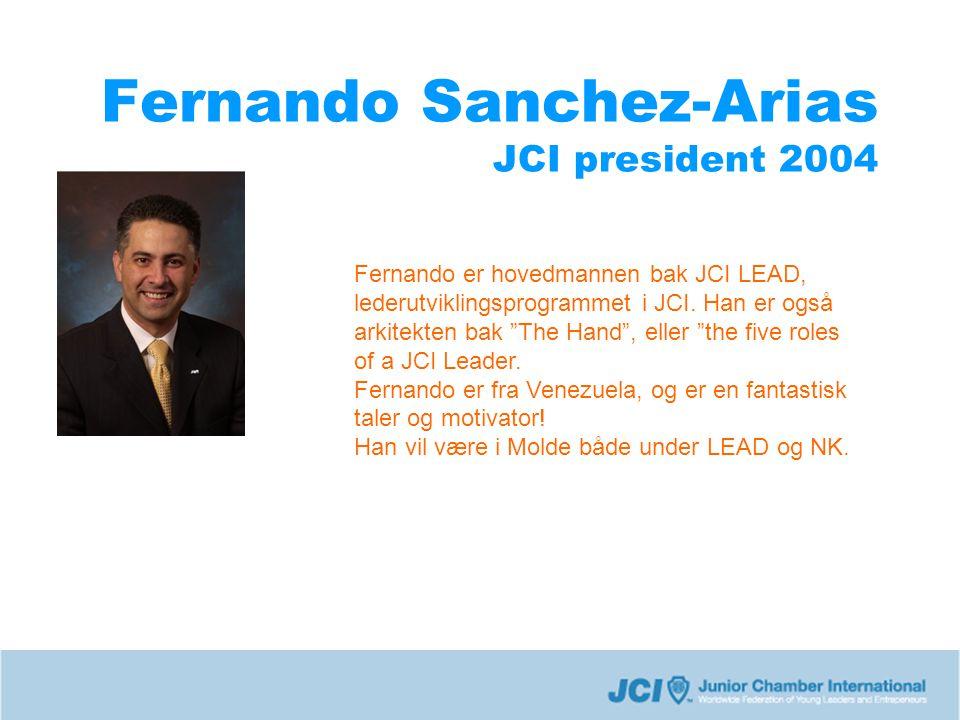 """Fernando Sanchez-Arias JCI president 2004 Fernando er hovedmannen bak JCI LEAD, lederutviklingsprogrammet i JCI. Han er også arkitekten bak """"The Hand"""""""