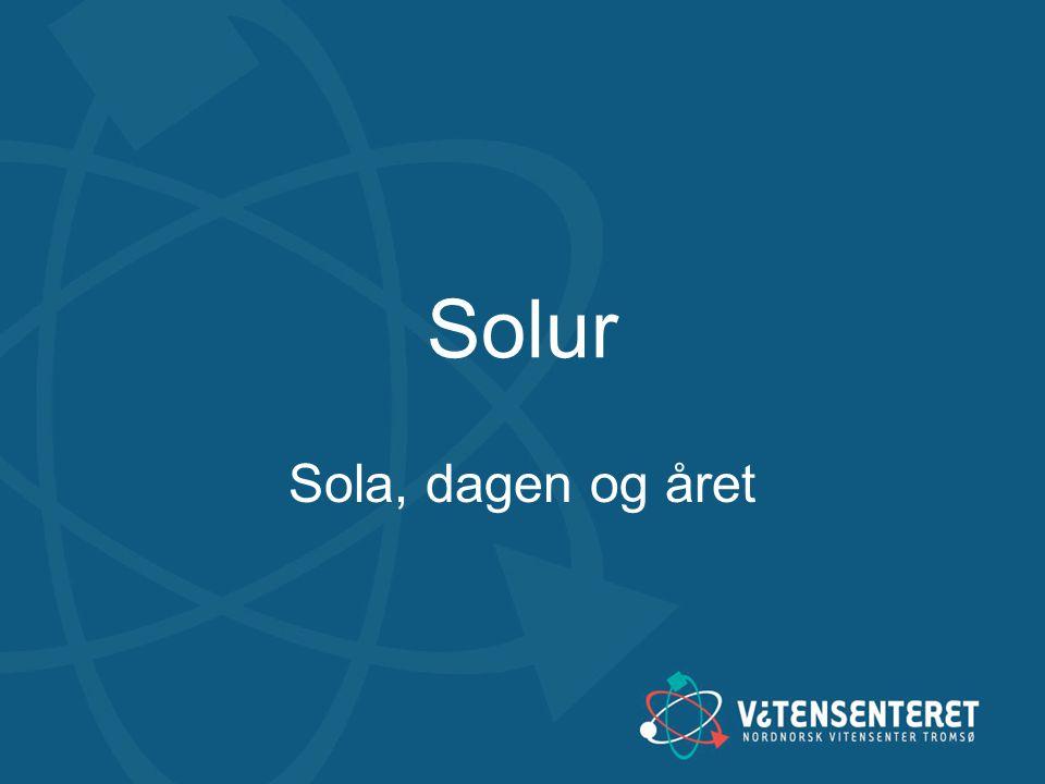 Innhold •Grunnleggende astronomi •Hva er et solur.