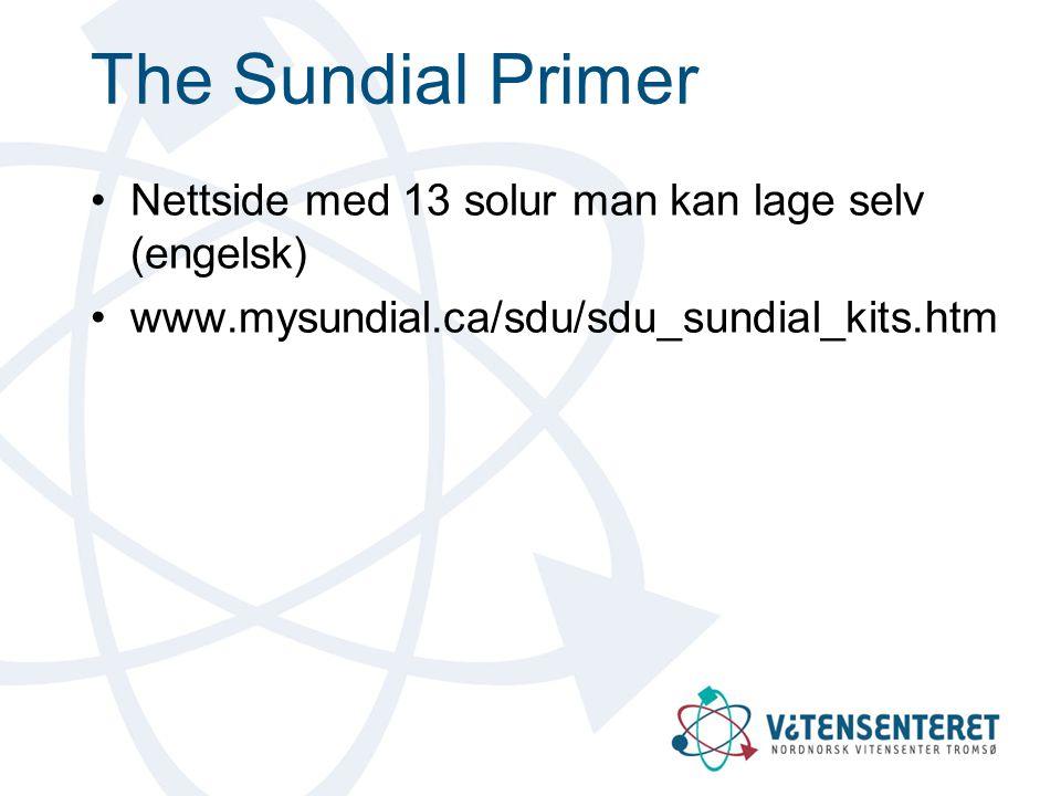 Mer om solur: Solursida: http://nordnorsk.vitensenter.no/himmel/solursida/ http://nordnorsk.vitensenter.no/himmel/solursida/