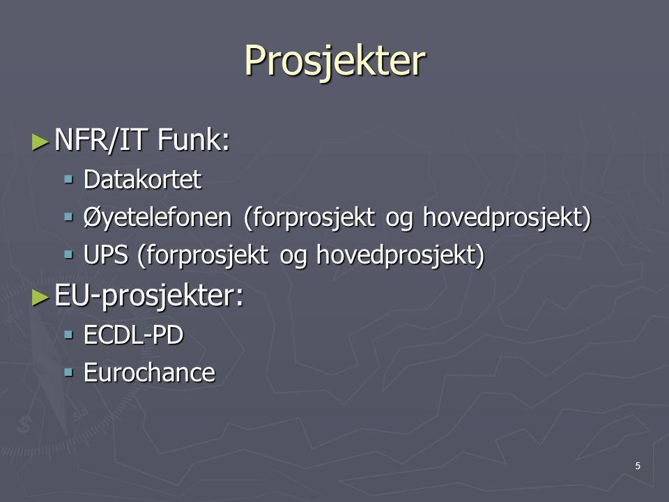 5 Prosjekter ► NFR/IT Funk:  Datakortet  Øyetelefonen (forprosjekt og hovedprosjekt)  UPS (forprosjekt og hovedprosjekt) ► EU-prosjekter:  ECDL-PD  Eurochance