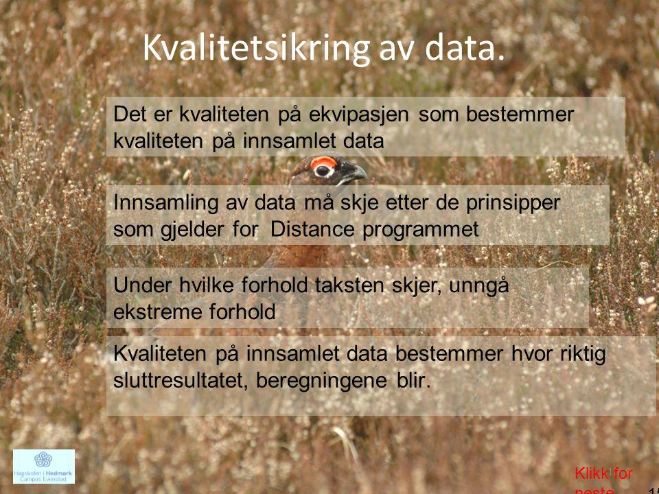 Kvalitetsikring av data. 15 Klikk for neste 15 Det er kvaliteten på ekvipasjen som bestemmer kvaliteten på innsamlet data Innsamling av data må skje e