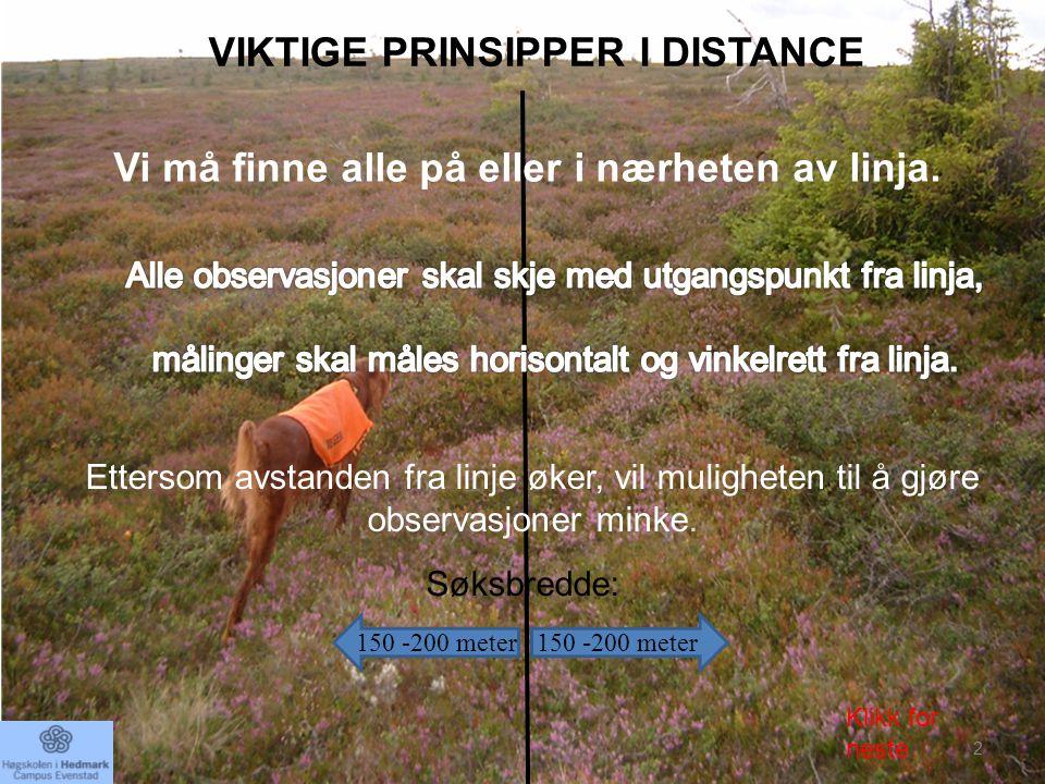 150 -200 meter Ettersom avstanden fra linje øker, vil muligheten til å gjøre observasjoner minke. VIKTIGE PRINSIPPER I DISTANCE Vi må finne alle på el