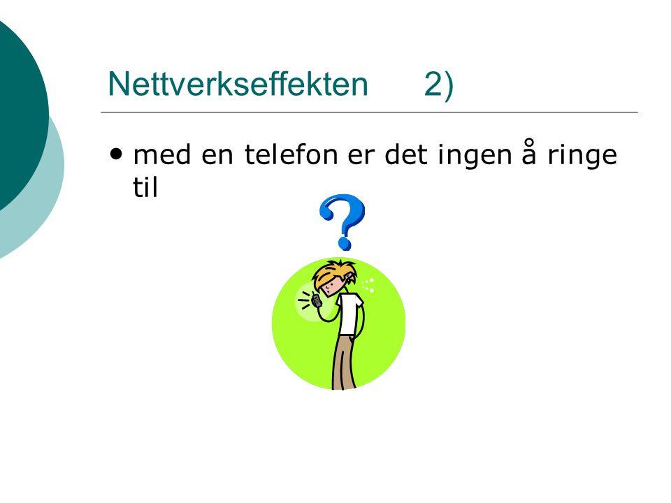 Nettverkseffekten 2) • med en telefon er det ingen å ringe til
