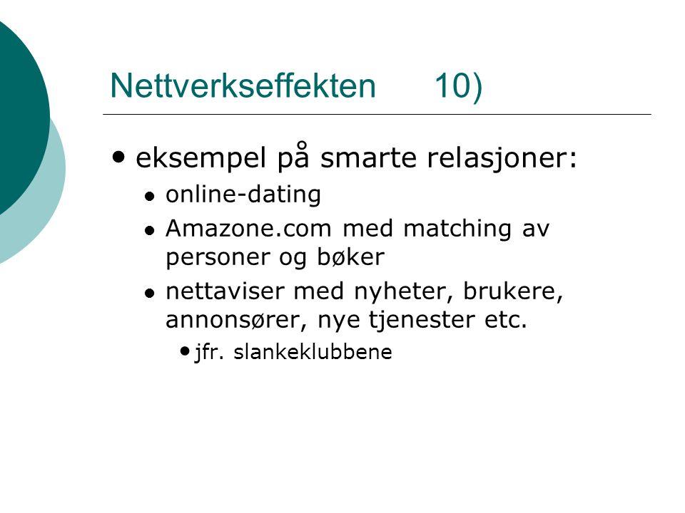 Nettverkseffekten 10) • eksempel på smarte relasjoner:  online-dating  Amazone.com med matching av personer og bøker  nettaviser med nyheter, bruke