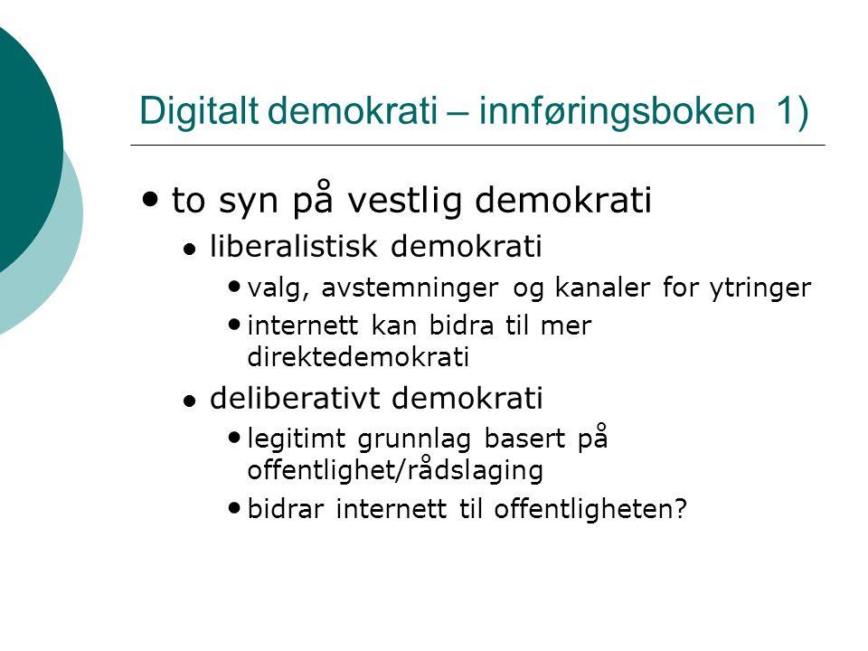 Digitalt demokrati – innføringsboken 1) • to syn på vestlig demokrati  liberalistisk demokrati • valg, avstemninger og kanaler for ytringer • interne