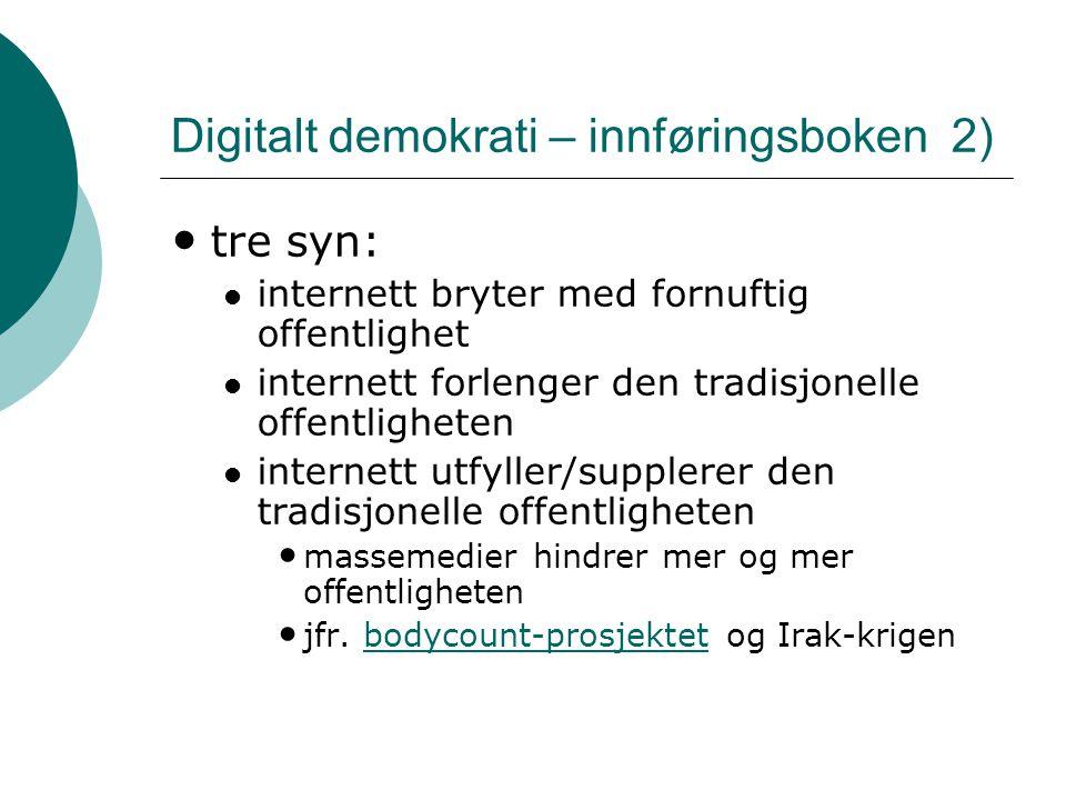Digitalt demokrati – innføringsboken 2) • tre syn:  internett bryter med fornuftig offentlighet  internett forlenger den tradisjonelle offentlighete