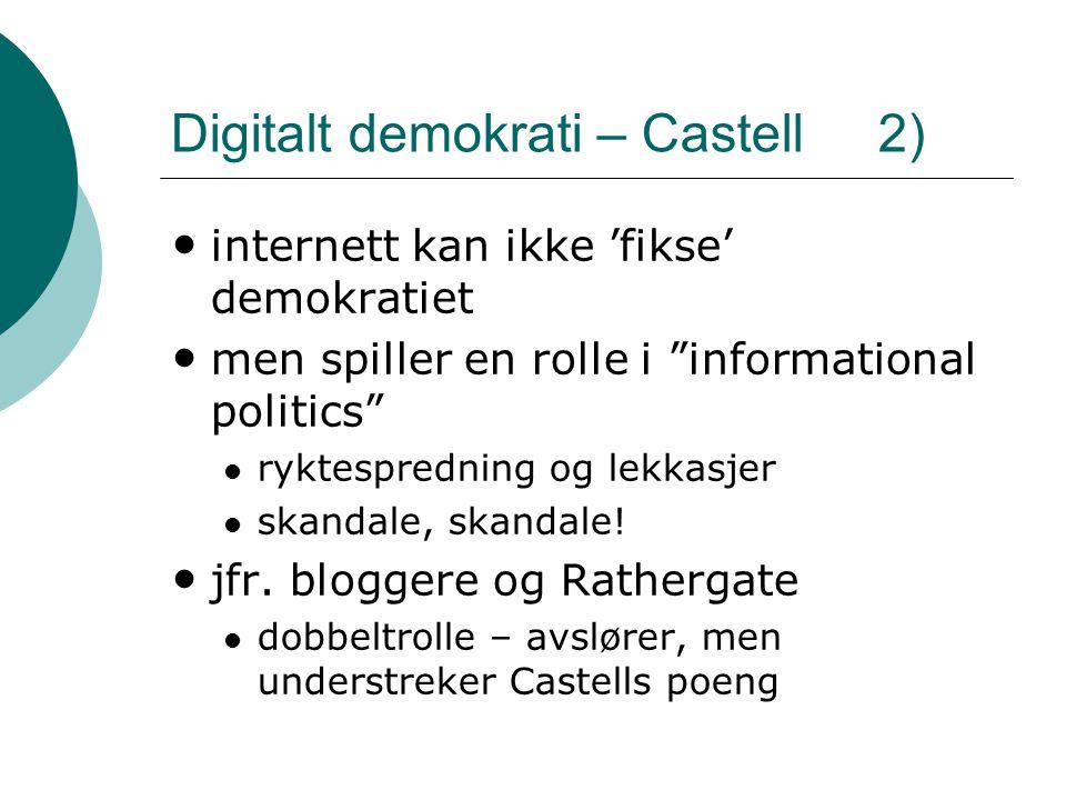 """Digitalt demokrati – Castell 2) • internett kan ikke 'fikse' demokratiet • men spiller en rolle i """"informational politics""""  ryktespredning og lekkasj"""