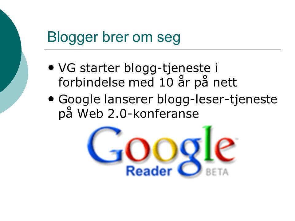 Blogger brer om seg • VG starter blogg-tjeneste i forbindelse med 10 år på nett • Google lanserer blogg-leser-tjeneste på Web 2.0-konferanse